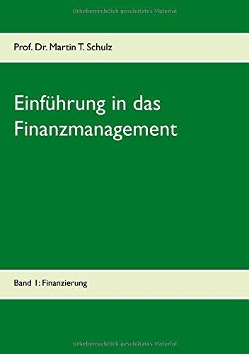 Einführung in das Finanzmanagement: Band 1: Finanzierung Taschenbuch – 18. August 2017 Martin Schulz Books on Demand 3741272566 Betriebswirtschaft