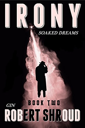 Irony (Book 2) Gin Soaked Dreams by [Shroud, Robert]