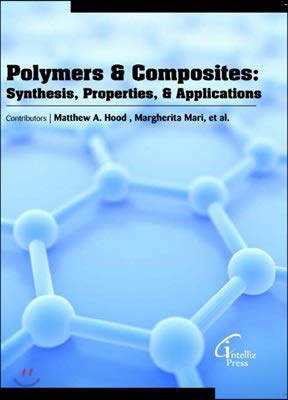 - Polymers & Composites: Synthesis, Properties, & Applications [Hardcover] [Jan 01, 2016] Matthew A. Hood , Margherita Mari et al.