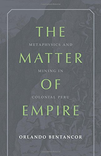 The Matter of Empire: Metaphysics and Mining in Colonial Peru (Pitt - Orlando Store Indian