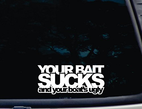 YOUR BAIT SUCKS and Your Boat's Ugly - 8