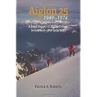 Aiglon 25: A Brief History of Aiglon College, Switzerland—The Early Years