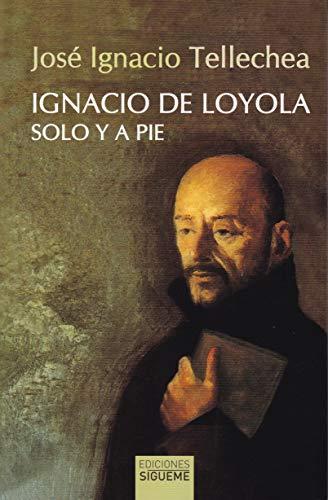 Ignacio de Loyola, solo y a pie por Tellechea Idigoras, José Ignacio