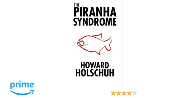 The Piranha Syndrome