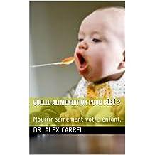 Quelle alimentation pour bébé ?: Nourrir sainement votre enfant. (French Edition)