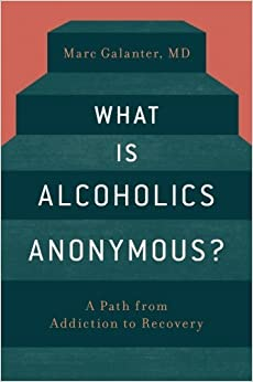 What is Alcoholics Anonymous? by Marc Galanter (2016-05-30)