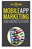 Mobile App Marketing And Monetization: How To Promote Mobile Apps Like A Pro: Learn to promote and monetize your Android or iPhone app. Get hundreds ... of downloads and grow your app business