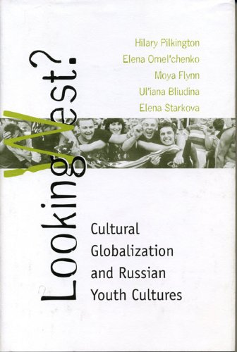 Looking West: Cultural Globalization and Russian Youth Cultures (Post-Communist Studies) (Post-Communist Cultural Studie