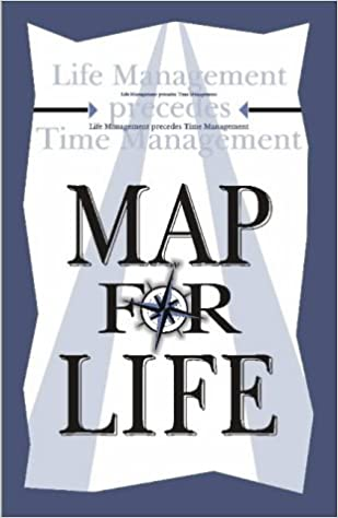 Map 4 Life.Map For Life Life Management Precedes Time Management Glen Mcquirk