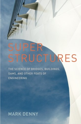 Super Structures: The Science of Bridges, Buildings, Dams, and Other Feats of Engineering
