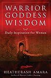 Warrior Goddess Wisdom: Daily Inspiration for Women (Warrior Goddess Training)