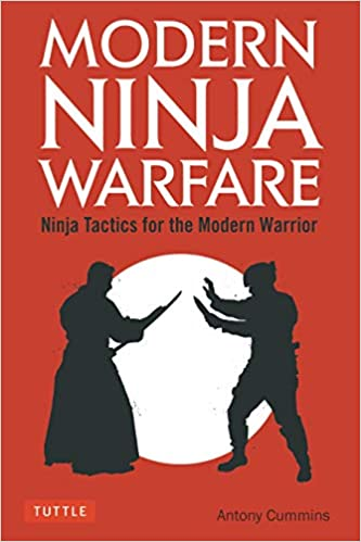 Modern Ninja Warfare: Ninja Tactics and Methods for the ...
