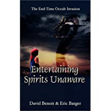 Entertaining Spirits Unaware: The End-Time-Occult Invasion