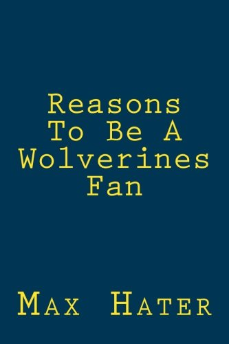 Reasons To Be A Wolverines Fan: A funny, blank book, gag gift for Wolverines fans; or a great coffee table addition for all Wolverines haters! (Fan Gag)