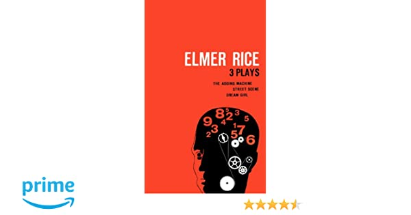 Elmer rice three plays the adding machine street scene and elmer rice three plays the adding machine street scene and dream girl elmer rice 9780809007356 amazon books fandeluxe Gallery