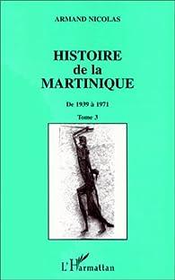 Histoire de la Martinique, 1939-1971, tome 3 par Armand Nicolas