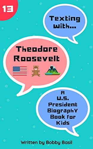 Texting with Theodore Roosevelt: A U.S. President Biography Book for Kids (Texting with History 13) -