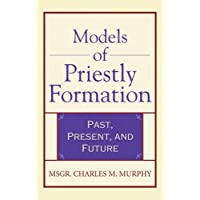 Models of Priestly Formation: Past, Present, and Future (Crossroad Faith & Formation Book)