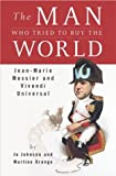 The Man Who Tried to Buy the World, Jo Johnson and Martine Orange, 159184018X