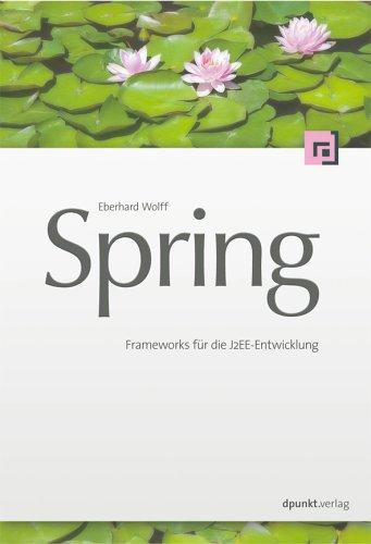 Spring. Frameworks für die Java-Entwicklung Broschiert – Mai 2006 Eberhard Wolff Dpunkt.Verlag GmbH 3898643654 Programmiersprachen