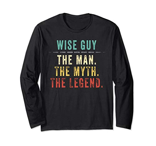 - Wise Guy Fathers Day Gift for Wise Guys Man Myth Legend Long Sleeve T-Shirt