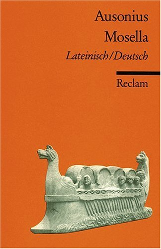 Mosella: Mit Texten von Symmachus und Venantius Fortunatus. Lat. /Dt.