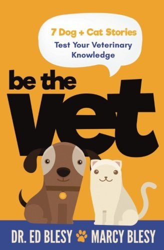 Be the Vet (7 Dog + Cat Stories: Test Your Veterinary Knowledge)