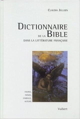 Dictionnaire de la Bible dans la littérature française : Figures, thèmes, symboles, auteurs
