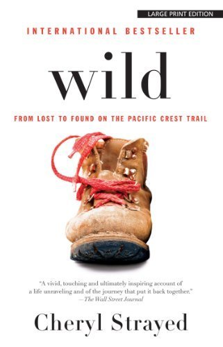 Wild: From Lost to Found on the Pacific Crest Trail by Cheryl Strayed (2013-04-05)