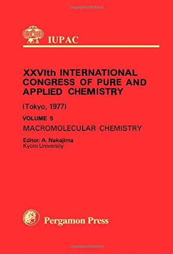 Download Pure and Applied Chemistry: International Congress Proceedings: Macromolecular Chemistry 26th, v. 5 (IUPAC Publications) PDF