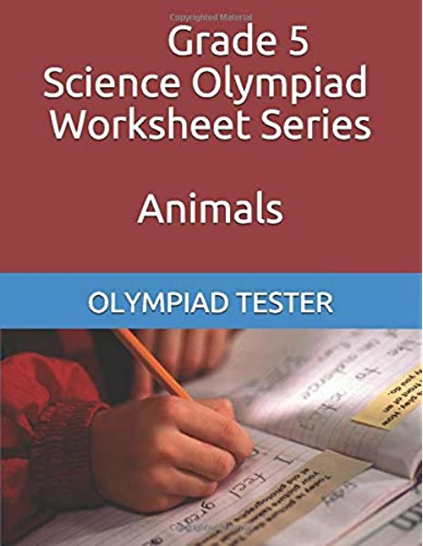 Grade 5 Science Olympiad Worksheets - Animals (CLASS 5 SCIENCE WORKSHEETS):  TESTER, OLYMPIAD: 9781980759454: Amazon.com: Books