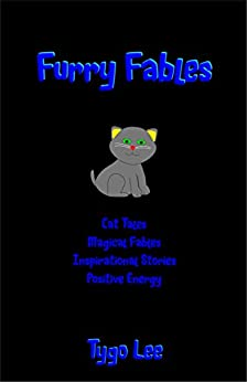 Furry Fables: Cat Tales: Magical Fables: Inspirational Stories: Positive Energy by [Lee, Tygo]