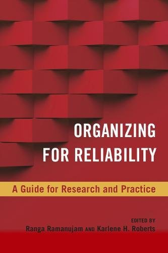 Organizing for Reliability: A Guide for Research and Practice (High Reliability and Crisis Management)