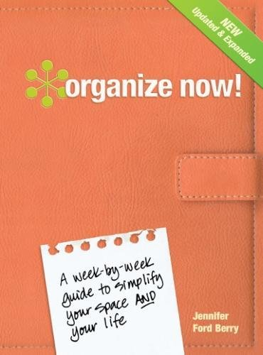 Organize Now!: A Week-by-Week Guide to Simplify Your Space and Your -