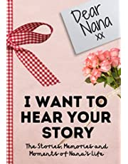 Dear Nana. I Want To Hear Your Story: A Guided Memory Journal to Share The Stories, Memories and Moments That Have Shaped Nana's Life | 7 x 10 inch