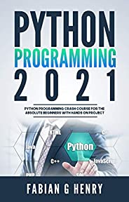 Python programming 2021: python programming crash course for the absolute beginners with hands on project (Eng