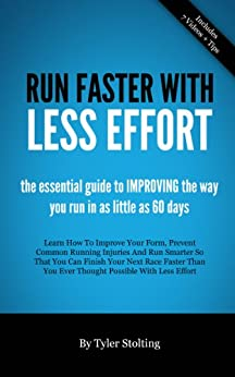 Run Faster With Less Effort: The Essential Guide to Learning How to Run Faster in as Little as 60 Days by [Stolting, Tyler]