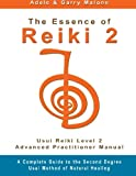 The Essence of Reiki 2: Usui Reiki Level 2 Advanced Practitioner Manual (Volume 2)