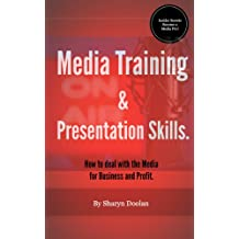 Media Training and Presentation Skills. How to deal with the Media for Business and Profit.