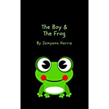 The Boy & The Frog: Childrens Bedtime Stories About Pets (Learning About Responsibility Book 1)