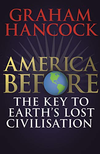 America Before: The Key to Earth's Lost Civilization: A new investigation into the mysteries of the human past by the bestselling author of Fingerprints ... and Magicians of the Gods por Graham Hancock