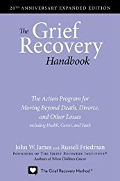 The Grief Recovery Handbook: The Action Program for Moving Beyond Death Divorce, and Other Losses