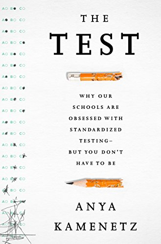 The Test: Why Our Schools are Obsessed with Standardized Testing–But You Don't Have to Be cover