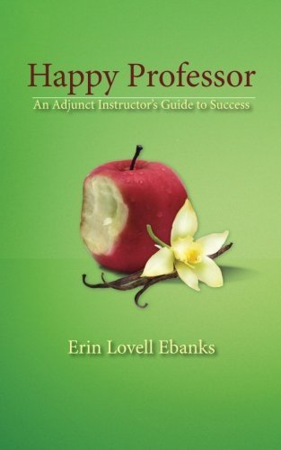 Happy Professor: An Adjunct Instructor's Guide to Personal, Financial, and Student Success by Erin Lovell Ebanks (2014-08-08)