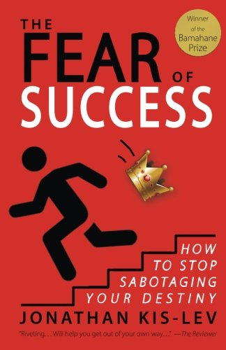 The Fear of Success: How to Stop Sabotaging Your Destiny: A Memoir & Guide