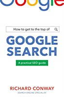 How to Get to the Top of Google Search: A Practical SEO Guide Front Cover