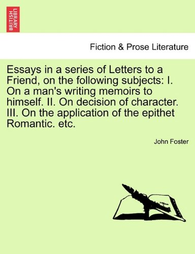 Essays in a series of Letters to a Friend, on the following subjects: I. On a man's writing memoirs to himself. II. On decision of character. III. On ... the epithet Romantic. etc. The Fourth Edition ebook