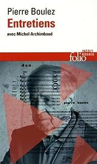 Entretiens avec Michel Archimbaud, Boulez, Pierre