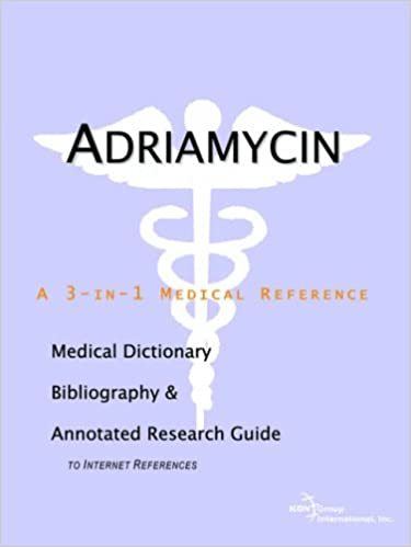 Book Adriamycin - A Medical Dictionary, Bibliography, and Annotated Research Guide to Internet References