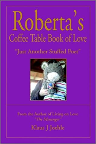 Roberta's Coffee Table Book of Love: Just Another Stuffed Poet